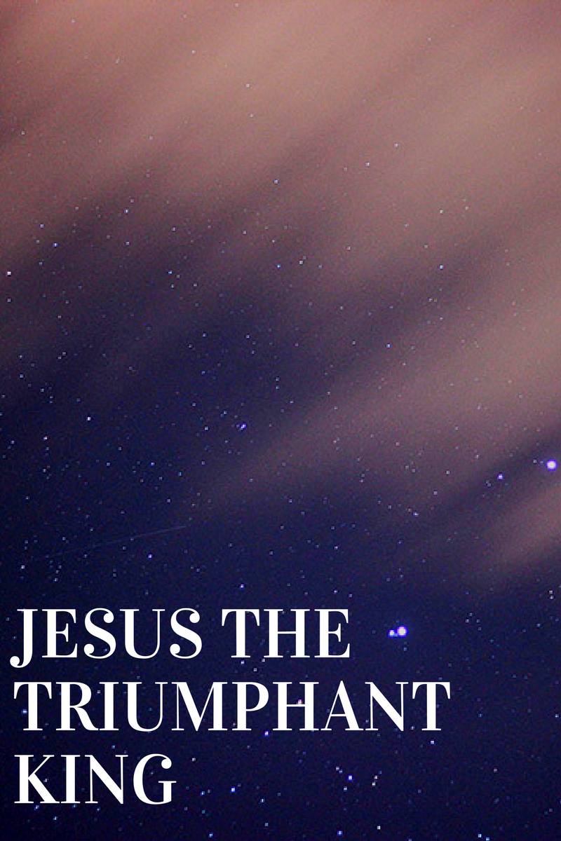 Jesus the Triumphant king